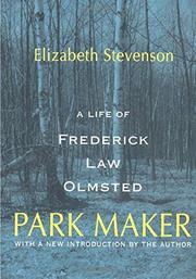 PARK-MAKER: A Life of Frederick Law Olmsted by Elizabeth Stevenson