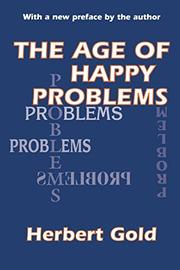 THE AGE OF HAPPY PROBLEMS by Herbert Gold