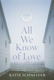 ALL WE KNOW OF LOVE by Katie Schneider