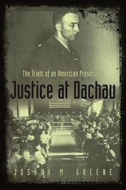 JUSTICE AT DACHAU by Joshua M. Greene