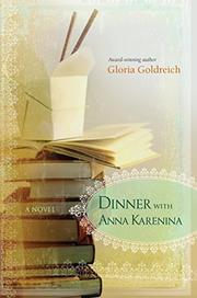DINNER WITH ANNA KARENINA by Gloria Goldreich