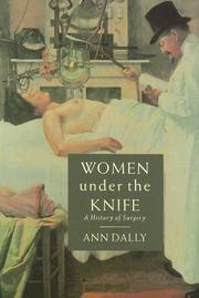 WOMEN UNDER THE KNIFE: A History of Surgery by Ann Dally