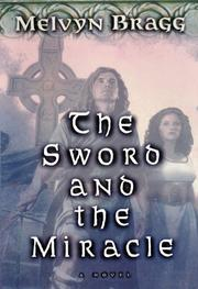 THE SWORD AND THE MIRACLE by Melvyn Bragg