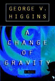 A CHANGE OF GRAVITY by George V. Higgins