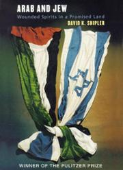 ARAB AND JEW: Wounded Spirits in a Promised Land by David K. Shipler