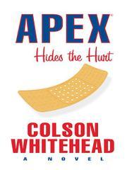 APEX HIDES THE HURT by Colson Whitehead