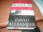MY REAL NAME IS LISA by David Alexander