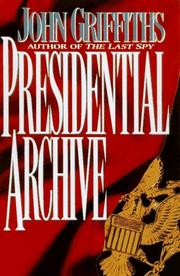THE PRESIDENTIAL ARCHIVE by John Griffiths
