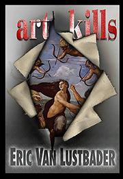 ART KILLS by Eric Van Lustbader