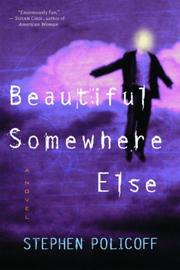 BEAUTIFUL SOMEWHERE ELSE by Stephen Policoff