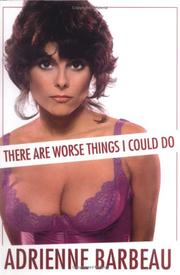 THERE ARE WORSE THINGS I COULD DO by Adrienne Barbeau