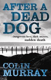 AFTER A DEAD DOG by Colin Murray