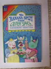 THE BANANA SPLIT FROM OUTER SPACE by Catherine Siracusa