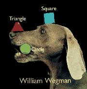 TRIANGLE, SQUARE, CIRCLE by William Wegman