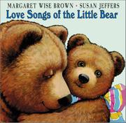 LOVE SONGS OF THE LITTLE BEAR by Margaret Wise Brown