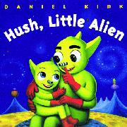HUSH, LITTLE ALIEN by Daniel S. Kirk