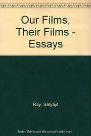 OUR FILMS, THEIR FILMS by Satyajit Ray