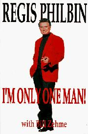 I'M ONLY ONE MAN! by Regis Philbin