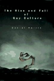 THE RISE AND FALL OF GAY CULTURE by Daniel Harris