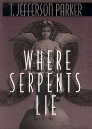 WHERE SERPENTS LIE by T. Jefferson Parker