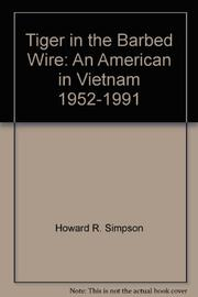 """""""TIGER IN THE BARBED WIRE: An American in Vietnam, 1952-1991"""" by Howard R. Simpson"""