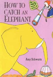 HOW TO CATCH AN ELEPHANT by Amy Schwartz