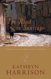 THE ROAD TO SANTIAGO by Kathryn Harrison