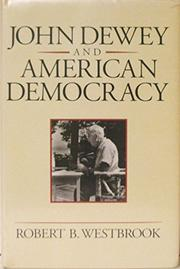 JOHN DEWEY AND AMERICAN DEMOCRACY by Robert B. Westbrook