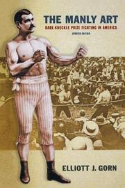 THE MANLY ART: Bare-Knuckle Prize Fighting in America by Elliott J. Gorn