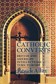 CATHOLIC CONVERTS: British and American Intellectuals Turn to Rome by Patrick Allitt