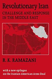 REVOLUTIONARY IRAN: Challenge and Response in the Middle East by R.K. Ramazani