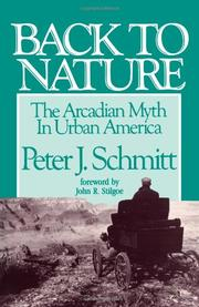 BACK TO NATURE: The Arcadian Myth in Urban America by Peter J. Schmitt