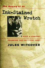 THE MAKING OF AN INK-STAINED WRETCH by Jules Witcover