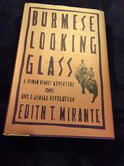 BURMESE LOOKING GLASS by Edith T. Mirante