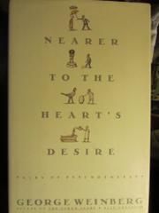 NEARER TO THE HEART'S DESIRE by George Weinberg