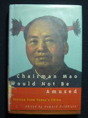 CHAIRMAN MAO WOULD NOT BE AMUSED by Howard  Goldblatt