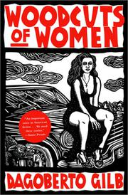 WOODCUTS OF WOMEN by Dagoberto Gilb