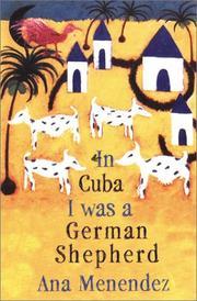 IN CUBA I WAS A GERMAN SHEPHERD by Ana Menéndez