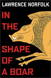 IN THE SHAPE OF A BOAR by Lawrence Norfolk