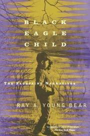 BLACK EAGLE CHILD: The Facepaint Narratives by Ray A. Young Bear