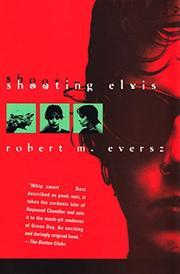 SHOOTING ELVIS by Robert Eversz