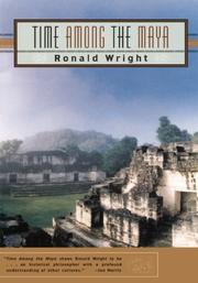 TIME AMONG THE MAYA: Travels in Belize, Guatemala and Mexico by Ronald Wright