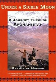 UNDER A SICKLE MOON: A Journey Through Afghanistan by Peregrine Hodson