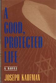 A GOOD, PROTECTED LIFE by Joseph Kaufman