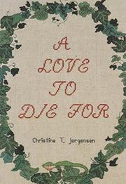 A LOVE TO DIE FOR by Christine T. Jorgensen