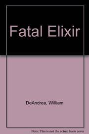 FATAL ELIXIR by William L. DeAndrea