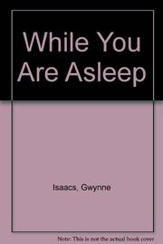 WHILE YOU ARE ASLEEP by Gwynne L. Isaacs