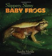 SLIPPERY, SLIMY BABY FROGS by Sandra Markle