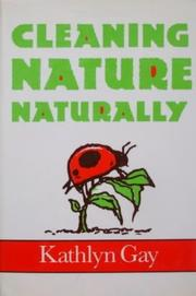 CLEANING NATURE NATURALLY by Kathlyn Gay