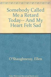 SOMEBODY CALLED ME A RETARD TODAY...AND MY HEART FELT SAD by Ellen O'Shaughnessy
